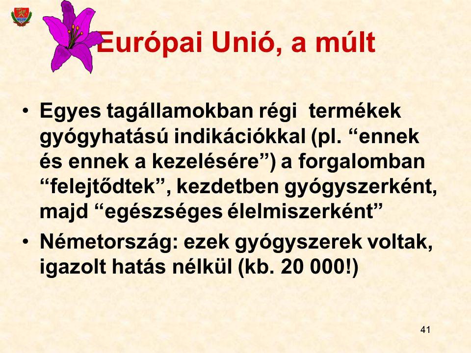 """41 Európai Unió, a múlt Egyes tagállamokban régi termékek gyógyhatású indikációkkal (pl. """"ennek és ennek a kezelésére"""") a forgalomban """"felejtődtek"""", k"""