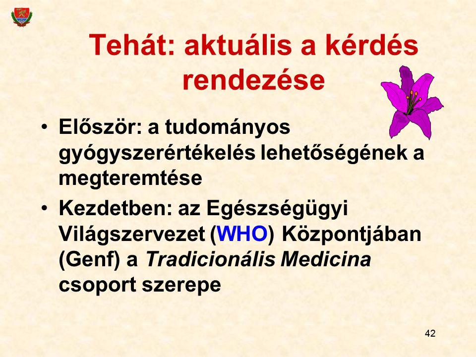 42 Tehát: aktuális a kérdés rendezése Először: a tudományos gyógyszerértékelés lehetőségének a megteremtése Kezdetben: az Egészségügyi Világszervezet