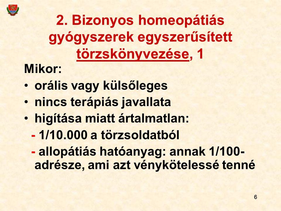 66 2. Bizonyos homeopátiás gyógyszerek egyszerűsített törzskönyvezése, 1 Mikor: orális vagy külsőleges nincs terápiás javallata higítása miatt ártalma