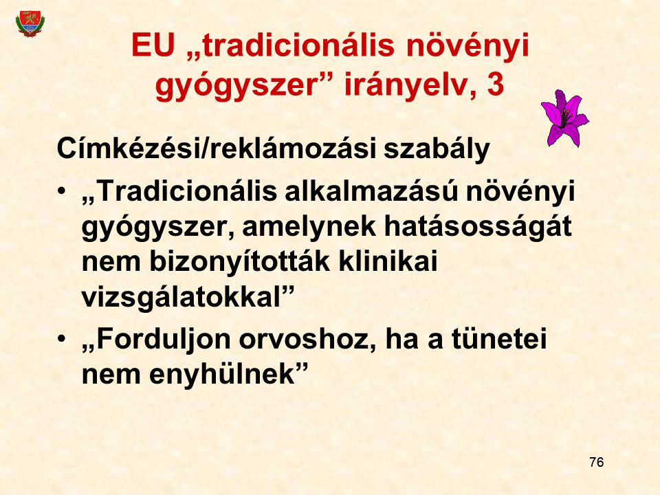 """76 EU """"tradicionális növényi gyógyszer"""" irányelv, 3 Címkézési/reklámozási szabály """"Tradicionális alkalmazású növényi gyógyszer, amelynek hatásosságát"""