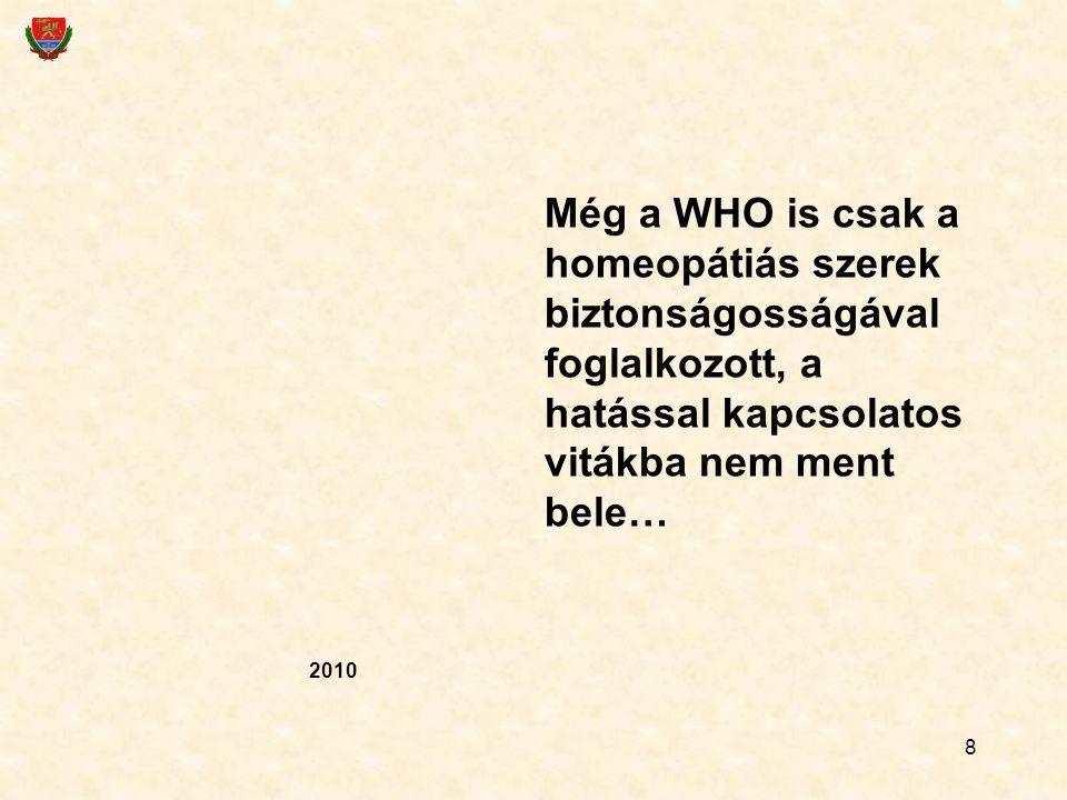 8 Még a WHO is csak a homeopátiás szerek biztonságosságával foglalkozott, a hatással kapcsolatos vitákba nem ment bele… 2010