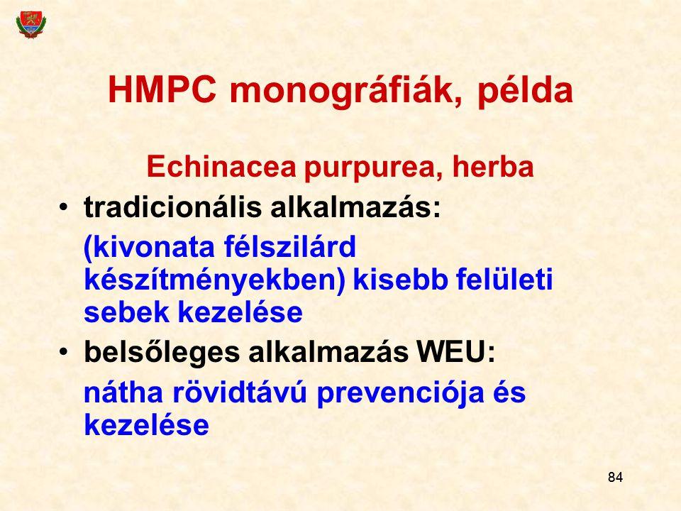 84 HMPC monográfiák, példa Echinacea purpurea, herba tradicionális alkalmazás: (kivonata félszilárd készítményekben) kisebb felületi sebek kezelése be