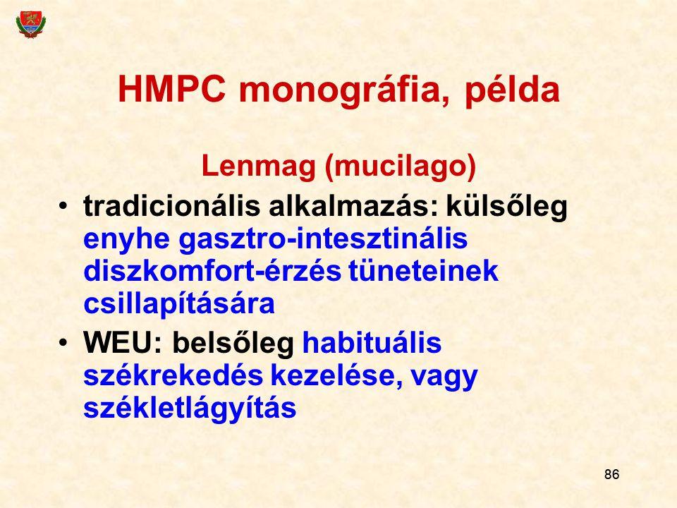 86 HMPC monográfia, példa Lenmag (mucilago) tradicionális alkalmazás: külsőleg enyhe gasztro-intesztinális diszkomfort-érzés tüneteinek csillapítására