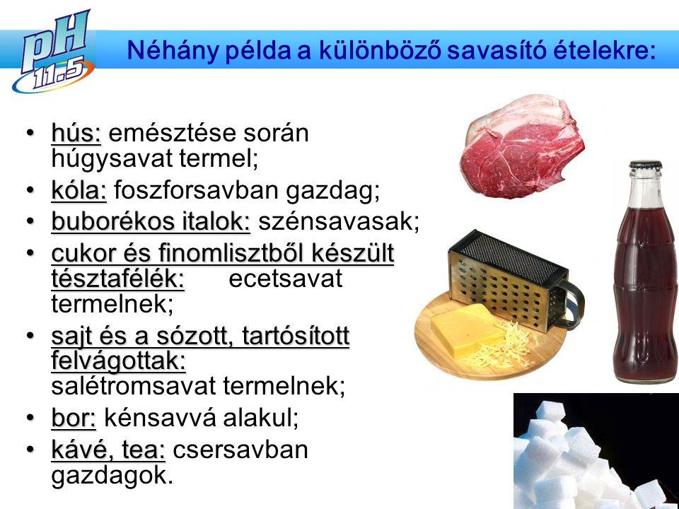 hús:hús: emésztése során húgysavat termel; kóla:kóla: foszforsavban gazdag; buborékos italok:buborékos italok: szénsavasak; cukor és finomlisztből kés