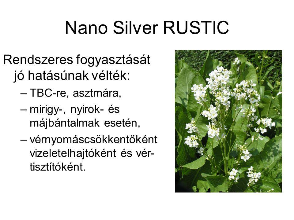 Nano Silver RUSTIC Rendszeres fogyasztását jó hatásúnak vélték: –TBC-re, asztmára, –mirigy-, nyirok- és májbántalmak esetén, –vérnyomáscsökkentőként vizeletelhajtóként és vér- tisztítóként.