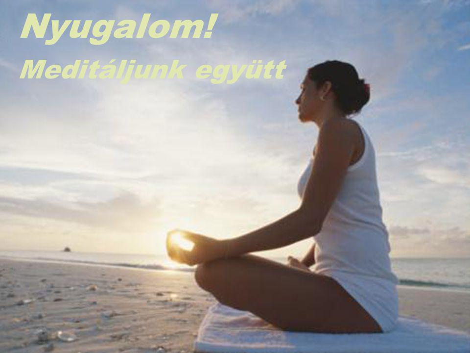 Nyugalom! Meditáljunk együtt