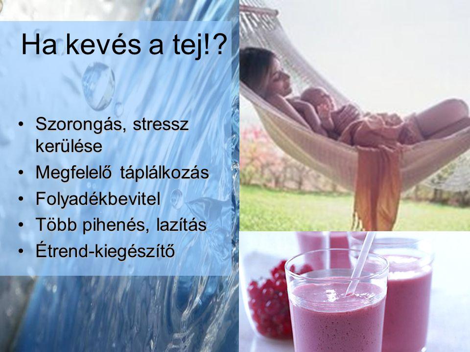 Szorongás, stressz kerüléseSzorongás, stressz kerülése Megfelelő táplálkozásMegfelelő táplálkozás FolyadékbevitelFolyadékbevitel Több pihenés, lazításTöbb pihenés, lazítás Étrend-kiegészítőÉtrend-kiegészítő Ha kevés a tej!