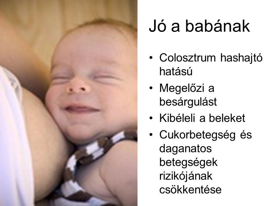 Jó a babának Colosztrum hashajtó hatású Megelőzi a besárgulást Kibéleli a beleket Cukorbetegség és daganatos betegségek rizikójának csökkentése