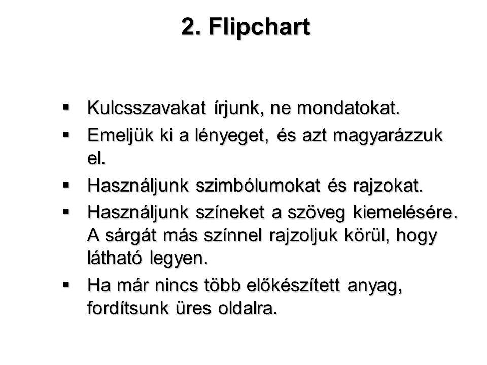 2. Flipchart  Kulcsszavakat írjunk, ne mondatokat.  Emeljük ki a lényeget, és azt magyarázzuk el.  Használjunk szimbólumokat és rajzokat.  Használ