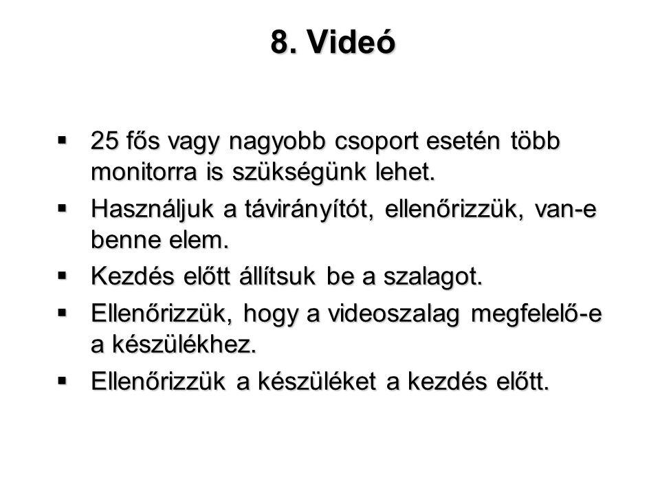 8. Videó  25 fős vagy nagyobb csoport esetén több monitorra is szükségünk lehet.  Használjuk a távirányítót, ellenőrizzük, van-e benne elem.  Kezdé