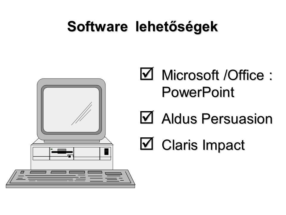 Software lehetőségek  Microsoft /Office : PowerPoint  Aldus Persuasion  Claris Impact