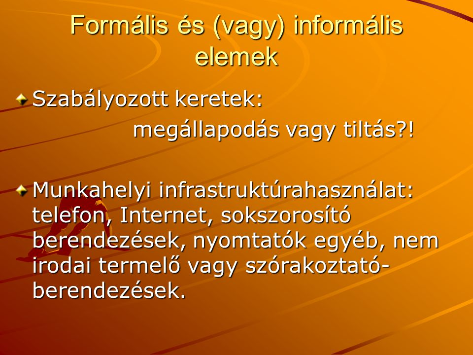 Formális és (vagy) informális elemek Szabályozott keretek: megállapodás vagy tiltás?! megállapodás vagy tiltás?! Munkahelyi infrastruktúrahasználat: t