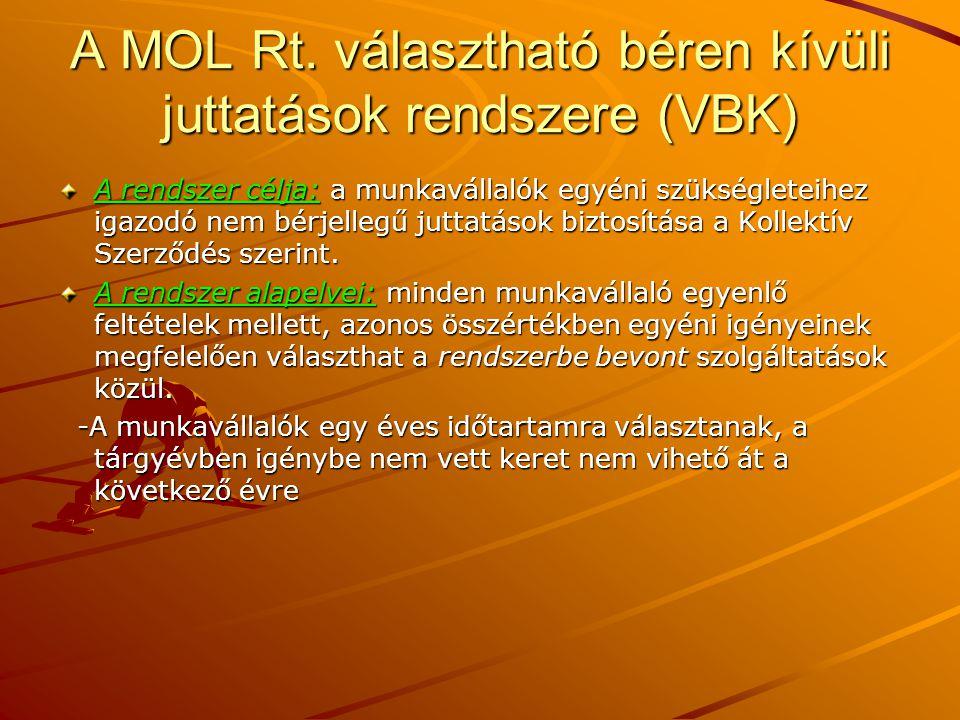 A MOL Rt. választható béren kívüli juttatások rendszere (VBK) A rendszer célja: a munkavállalók egyéni szükségleteihez igazodó nem bérjellegű juttatás