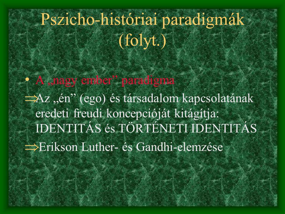 Pszicho-históriai paradigmák (R. J. Lifton) Prehistóriai paradigma - S. Freud: Totem és tabu; Mózes és az egyistenhit.  az emberi történelem ISMÉTLÉS