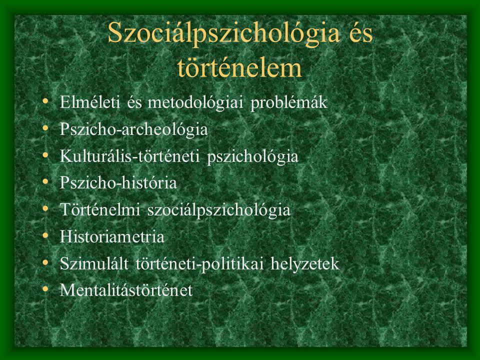 Egyén és történelem Történelmi szociálpszichológia és pszicho-história