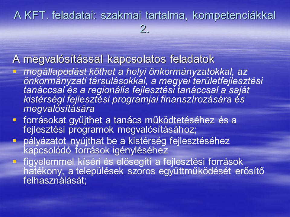 A KFT. feladatai: szakmai tartalma, kompetenciákkal 2. A megvalósítással kapcsolatos feladatok   megállapodást köthet a helyi önkormányzatokkal, az