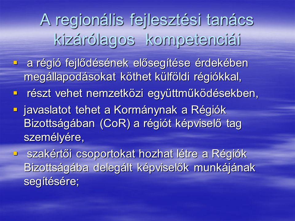 A regionális fejlesztési tanács kizárólagos kompetenciái  a régió fejlődésének elősegítése érdekében megállapodásokat köthet külföldi régiókkal,  részt vehet nemzetközi együttműködésekben,  javaslatot tehet a Kormánynak a Régiók Bizottságában (CoR) a régiót képviselő tag személyére,  szakértői csoportokat hozhat létre a Régiók Bizottságába delegált képviselők munkájának segítésére;