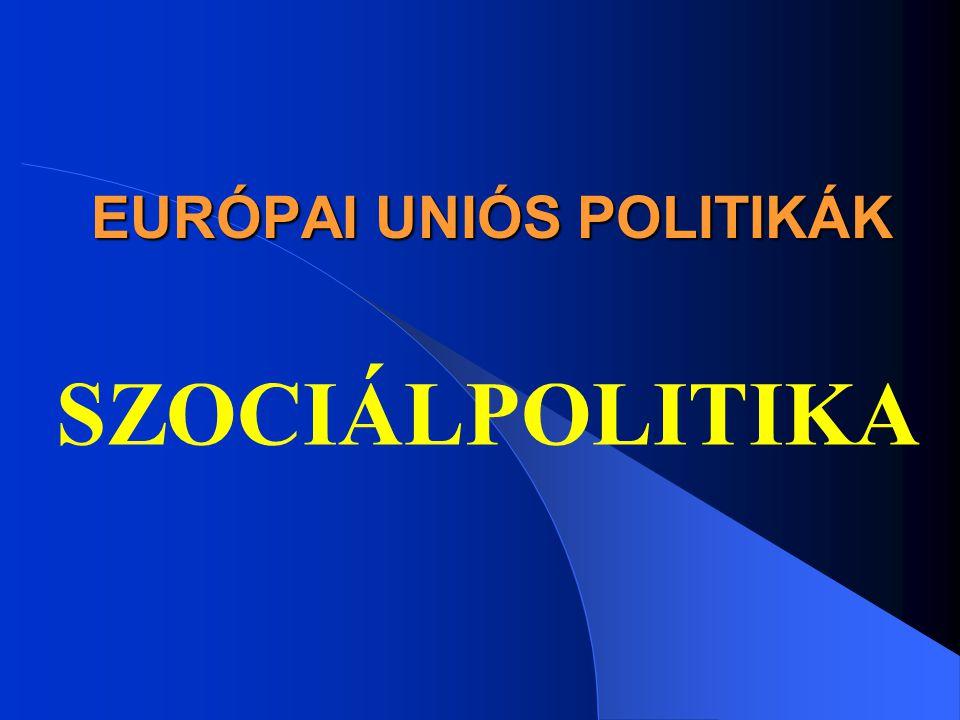 EURÓPAI UNIÓS POLITIKÁK SZOCIÁLPOLITIKA
