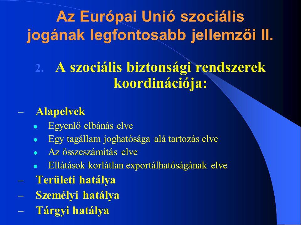 Az Európai Unió szociális jogának legfontosabb jellemzői II. 2. A szociális biztonsági rendszerek koordinációja: – Alapelvek Egyenlő elbánás elve Egy