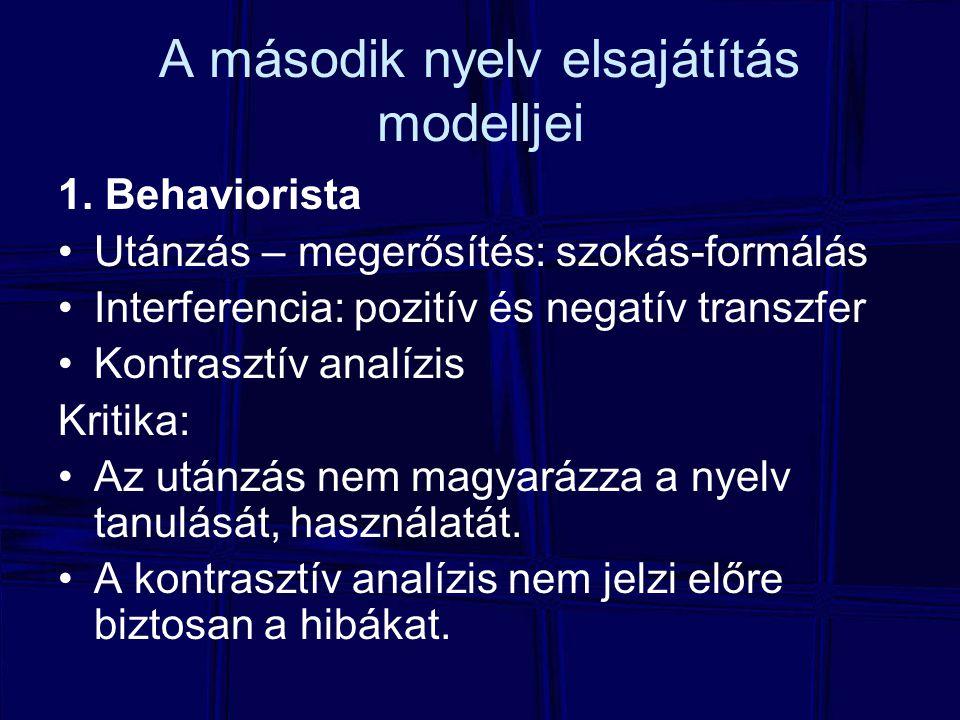 A második nyelv elsajátítás modelljei 1. Behaviorista Utánzás – megerősítés: szokás-formálás Interferencia: pozitív és negatív transzfer Kontrasztív a