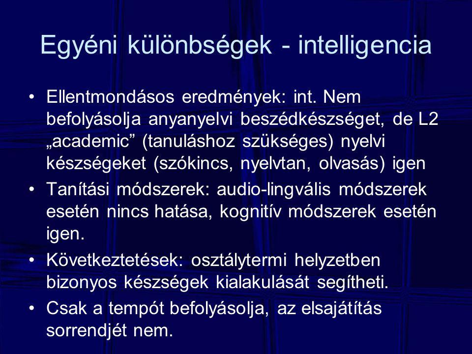 """Egyéni különbségek - intelligencia Ellentmondásos eredmények: int. Nem befolyásolja anyanyelvi beszédkészséget, de L2 """"academic"""" (tanuláshoz szükséges"""
