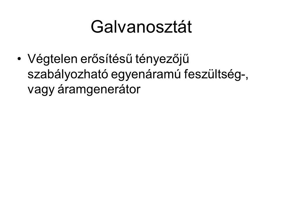 Galvanosztát Végtelen erősítésű tényezőjű szabályozható egyenáramú feszültség-, vagy áramgenerátor