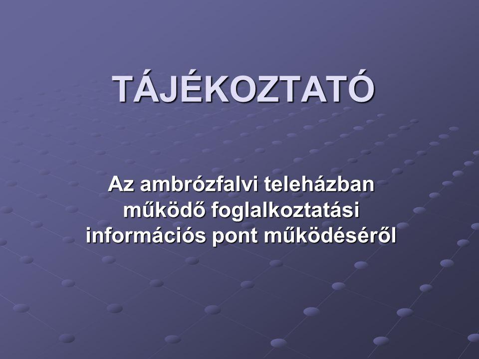 TÁJÉKOZTATÓ Az ambrózfalvi teleházban működő foglalkoztatási információs pont működéséről