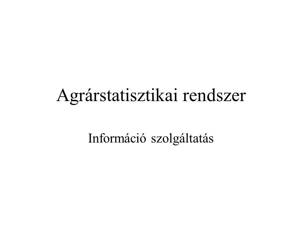 Agrárstatisztikai rendszer Információ szolgáltatás