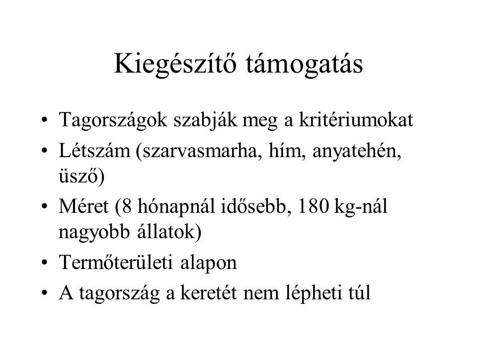 Kiegészítő támogatás Tagországok szabják meg a kritériumokat Létszám (szarvasmarha, hím, anyatehén, üsző) Méret (8 hónapnál idősebb, 180 kg-nál nagyob