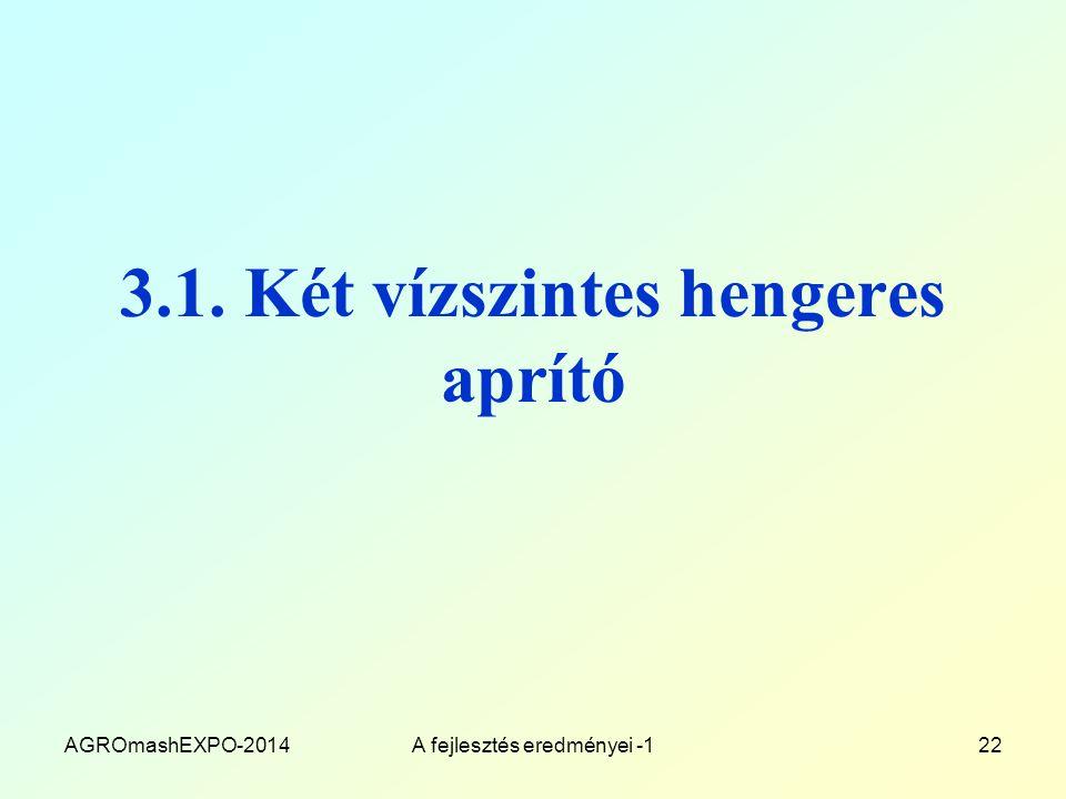 3.1. Két vízszintes hengeres aprító AGROmashEXPO-2014A fejlesztés eredményei -122