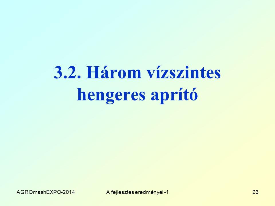 3.2. Három vízszintes hengeres aprító AGROmashEXPO-2014A fejlesztés eredményei -126