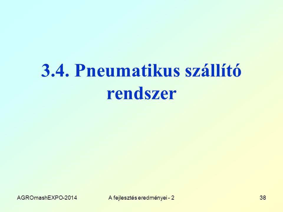 3.4. Pneumatikus szállító rendszer AGROmashEXPO-2014A fejlesztés eredményei - 238