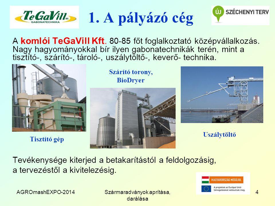 AGROmashEXPO-2014Szármaradványok aprítása, darálása 4 1. A pályázó cég A komlói TeGaVill Kft. 80-85 főt foglalkoztató középvállalkozás. Nagy hagyomány