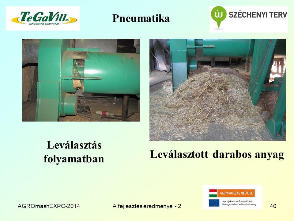 Pneumatika Leválasztás folyamatban AGROmashEXPO-2014A fejlesztés eredményei - 240 Leválasztott darabos anyag