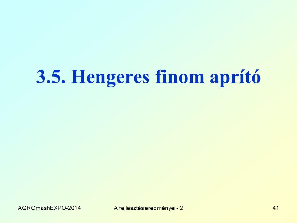 3.5. Hengeres finom aprító AGROmashEXPO-2014A fejlesztés eredményei - 241