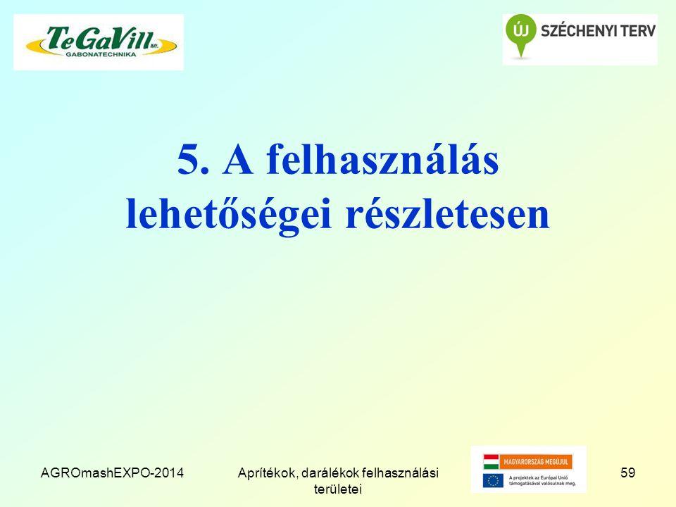 5. A felhasználás lehetőségei részletesen AGROmashEXPO-2014Aprítékok, darálékok felhasználási területei 59