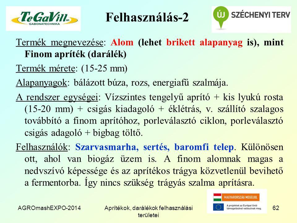 Felhasználás-2 Termék megnevezése: Alom (lehet brikett alapanyag is), mint Finom apríték (darálék) Termék mérete: (15-25 mm) Alapanyagok: bálázott búz