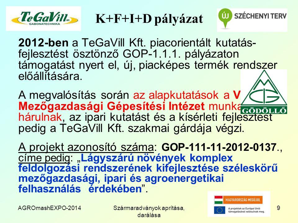 AGROmashEXPO-2014Szármaradványok aprítása, darálása 9 K+F+I+D pályázat 2012-ben a TeGaVill Kft. piacorientált kutatás- fejlesztést ösztönző GOP-1.1.1.