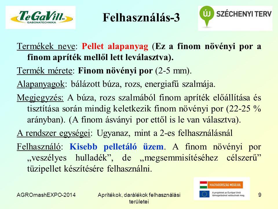 AGROmashEXPO-2014Aprítékok, darálékok felhasználási területei 9 Felhasználás-3 Termékek neve: Pellet alapanyag (Ez a finom növényi por a finom apríték mellől lett leválasztva).