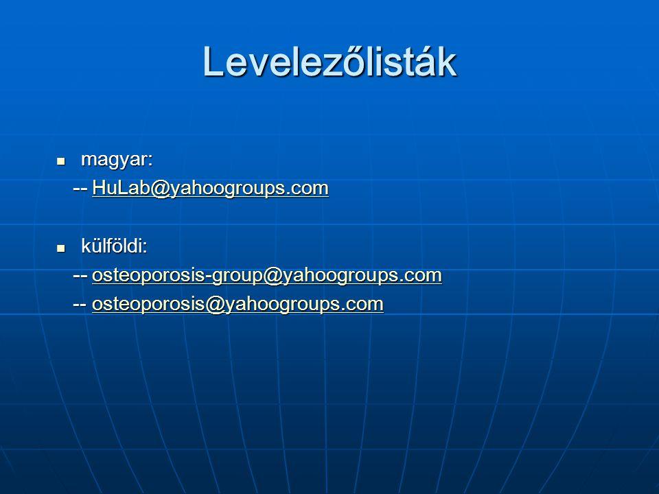 Levelezőlisták magyar: magyar: -- HuLab@yahoogroups.com -- HuLab@yahoogroups.comHuLab@yahoogroups.com külföldi: külföldi: -- osteoporosis-group@yahoog
