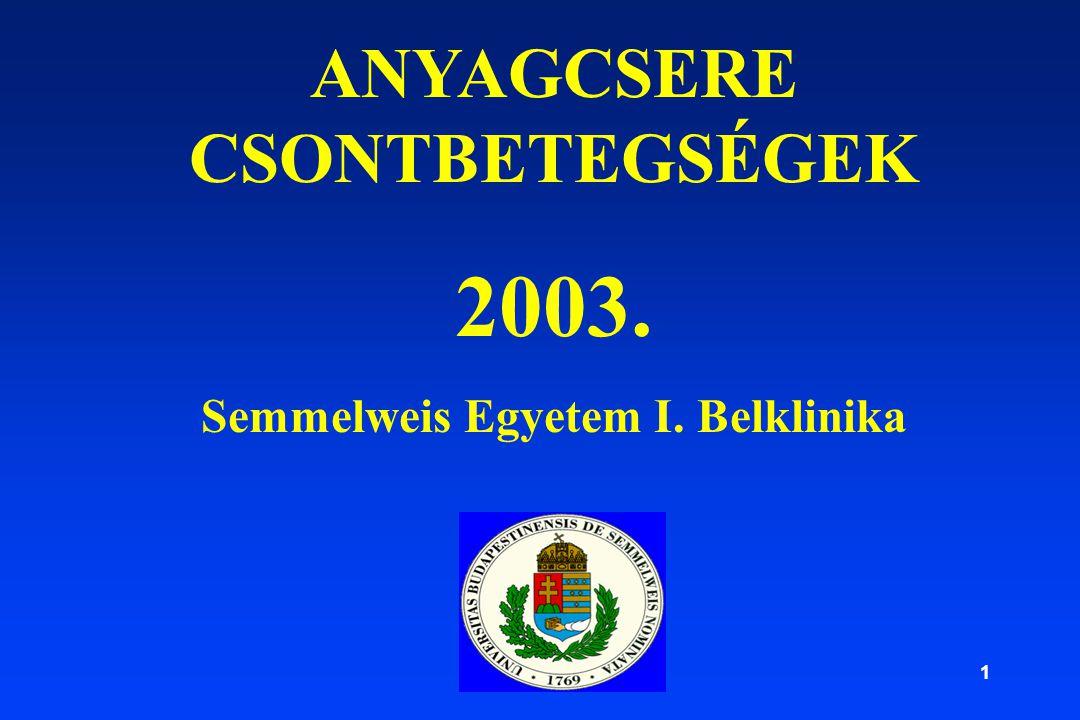 1 ANYAGCSERE CSONTBETEGSÉGEK 2003. Semmelweis Egyetem I. Belklinika