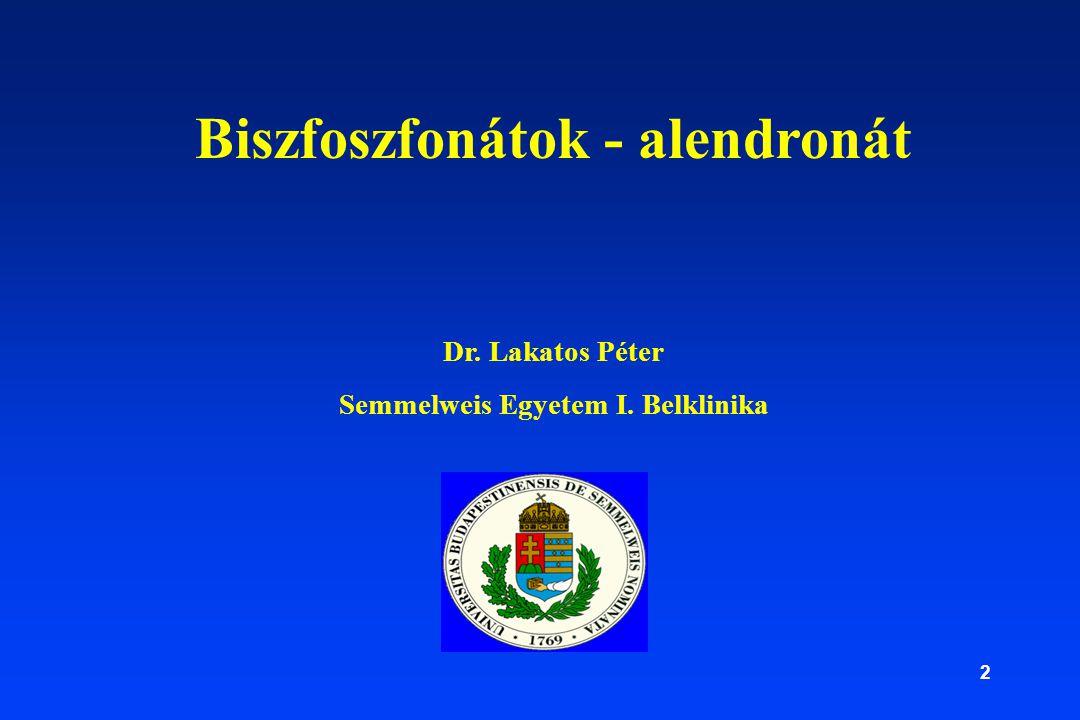 2 Biszfoszfonátok - alendronát Dr. Lakatos Péter Semmelweis Egyetem I. Belklinika