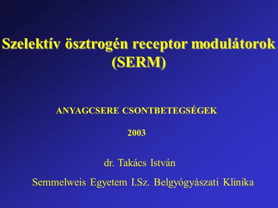 ANYAGCSERE CSONTBETEGSÉGEK 2003 Szelektív ösztrogén receptor modulátorok (SERM) Szelektív ösztrogén receptor modulátorok (SERM) dr.