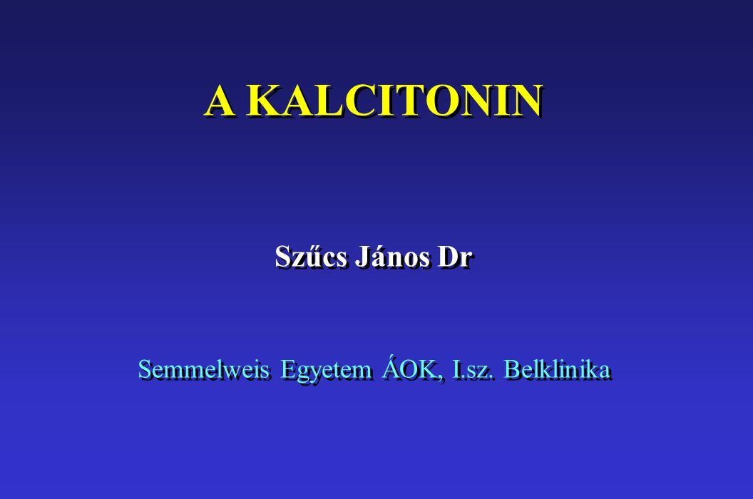 A KALCITONIN Szűcs János Dr Semmelweis Egyetem ÁOK, I.sz.