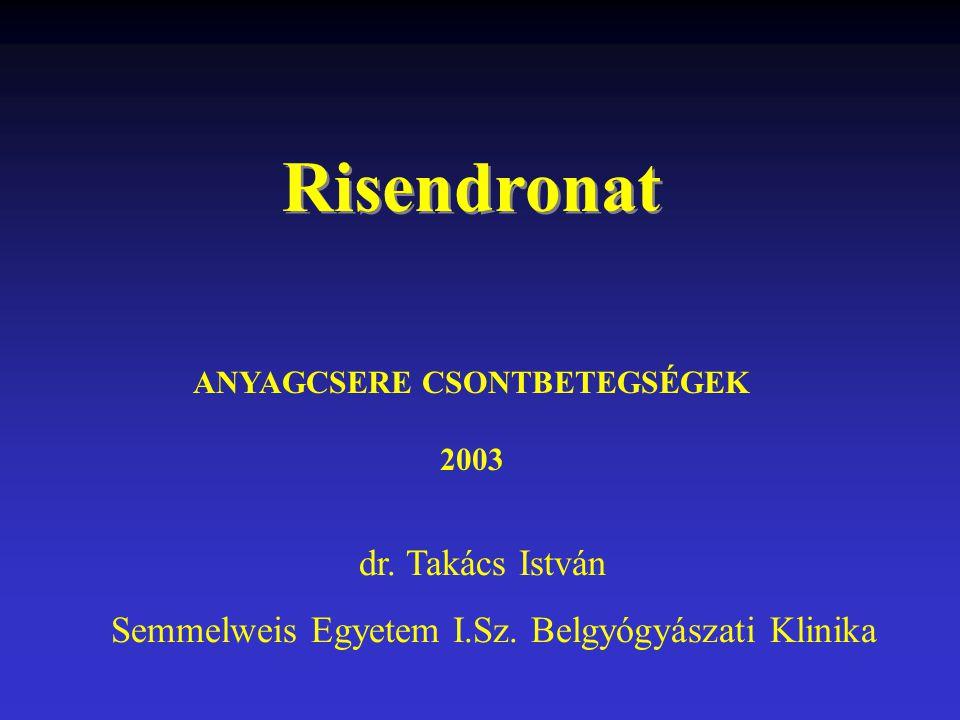 ANYAGCSERE CSONTBETEGSÉGEK 2003 Risendronat dr. Takács István Semmelweis Egyetem I.Sz. Belgyógyászati Klinika