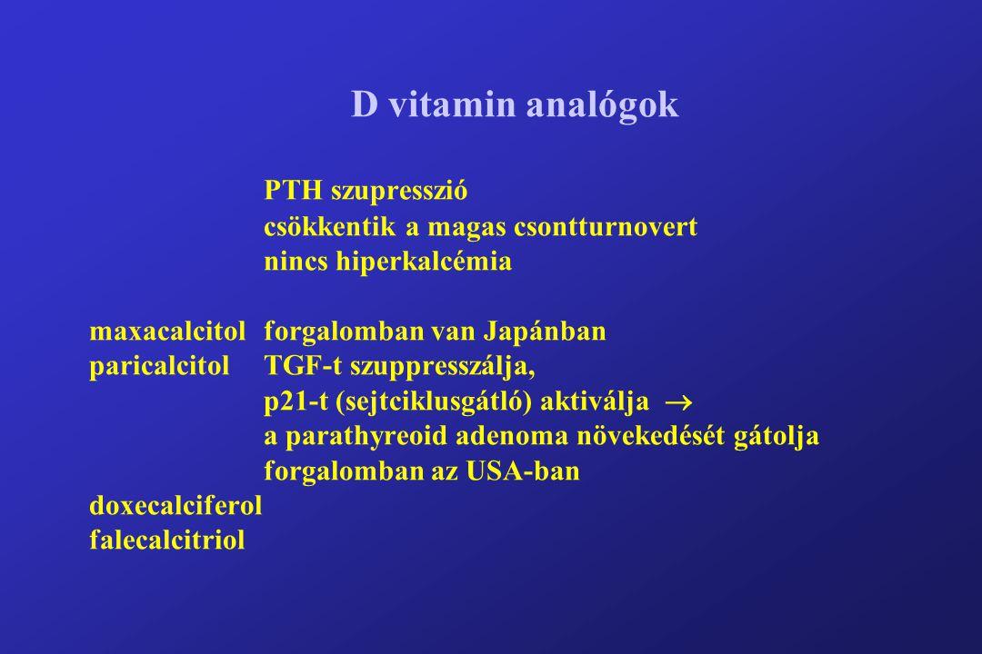 D vitamin analógok PTH szupresszió csökkentik a magas csontturnovert nincs hiperkalcémia maxacalcitol forgalomban van Japánban paricalcitolTGF-t szuppresszálja, p21-t (sejtciklusgátló) aktiválja  a parathyreoid adenoma növekedését gátolja forgalomban az USA-ban doxecalciferol falecalcitriol