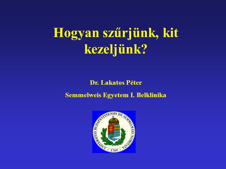 Hogyan szűrjünk, kit kezeljünk? Dr. Lakatos Péter Semmelweis Egyetem I. Belklinika