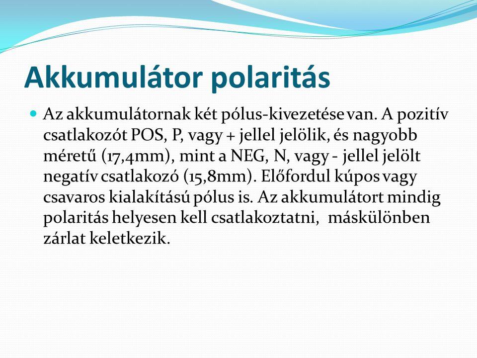 Akkumulátor polaritás Az akkumulátornak két pólus-kivezetése van. A pozitív csatlakozót POS, P, vagy + jellel jelölik, és nagyobb méretű (17,4mm), min