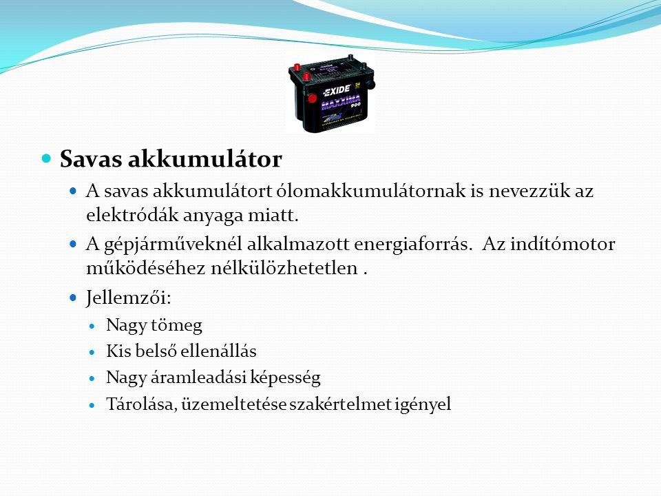 Savas akkumulátor A savas akkumulátort ólomakkumulátornak is nevezzük az elektródák anyaga miatt. A gépjárműveknél alkalmazott energiaforrás. Az indít
