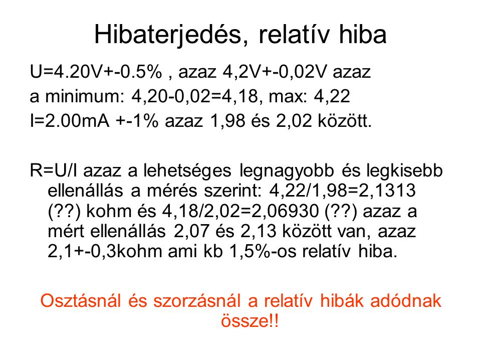 Hibaterjedés, relatív hiba U=4.20V+-0.5%, azaz 4,2V+-0,02V azaz a minimum: 4,20-0,02=4,18, max: 4,22 I=2.00mA +-1% azaz 1,98 és 2,02 között. R=U/I aza